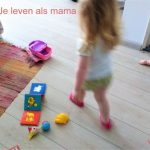 Hoe je leven verandert als je mama wordt…